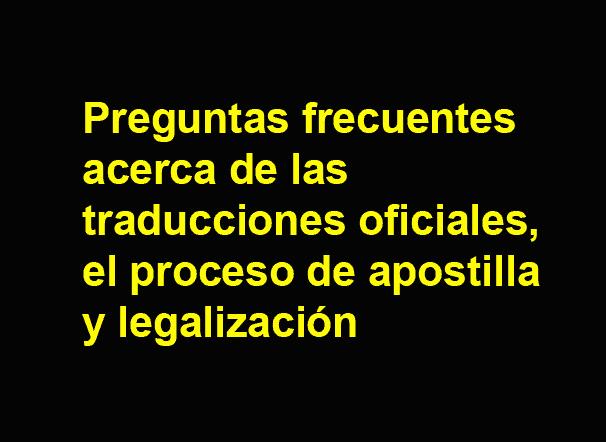 Preguntas frecuentes acerca de las traducciones oficiales, el proceso de apostilla y legalización